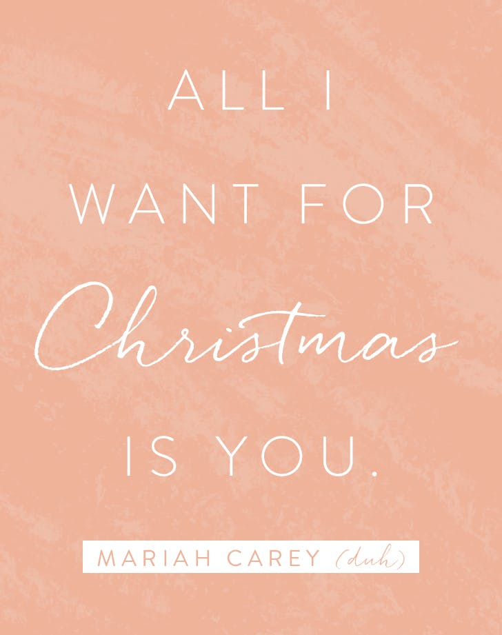 All I Want for Christmas is You. Mariah Carey lyric.