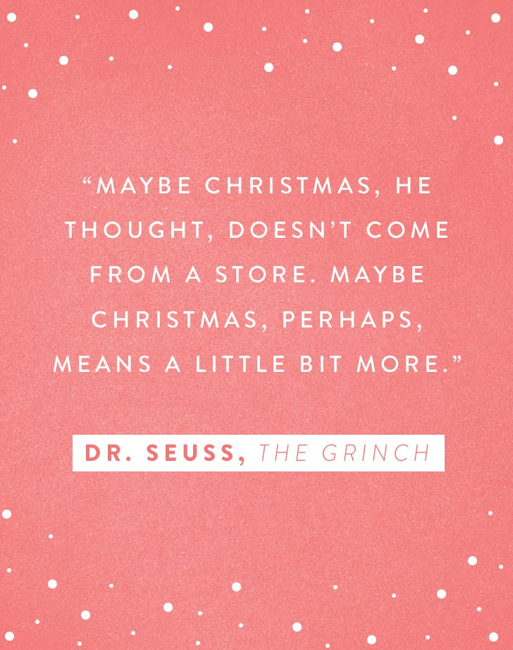 quote 14 maybe christmas he thought doesnt come from a store maybe christmas perhaps means a little bit more dr seuss the grinch