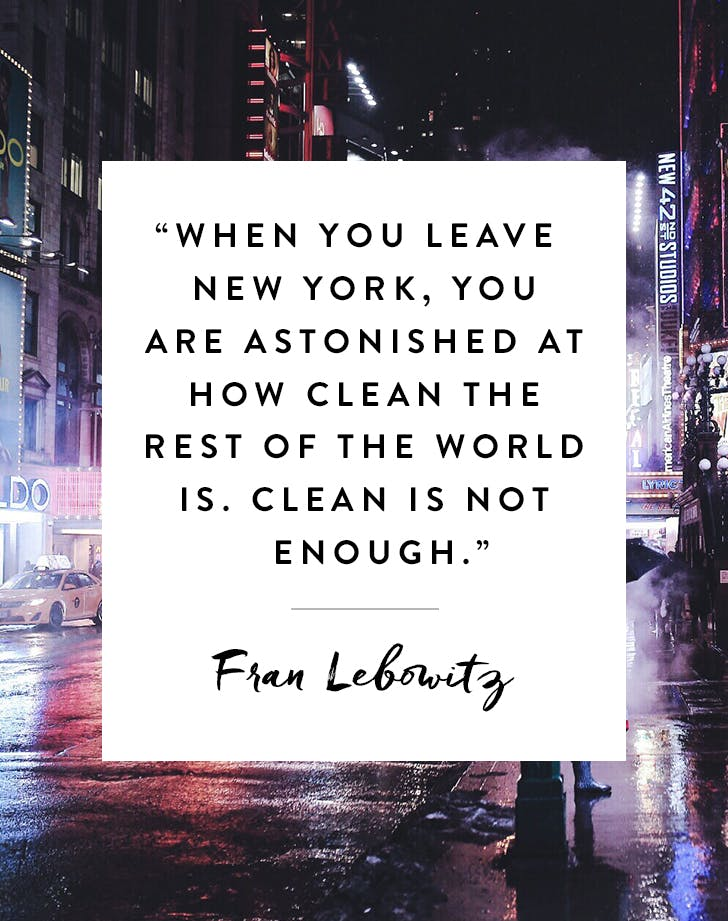 When You Leave New York You Are Astonished At How Clean The Rest Of The World Is Clean Is Not Enough Fran Lebowitz Quote