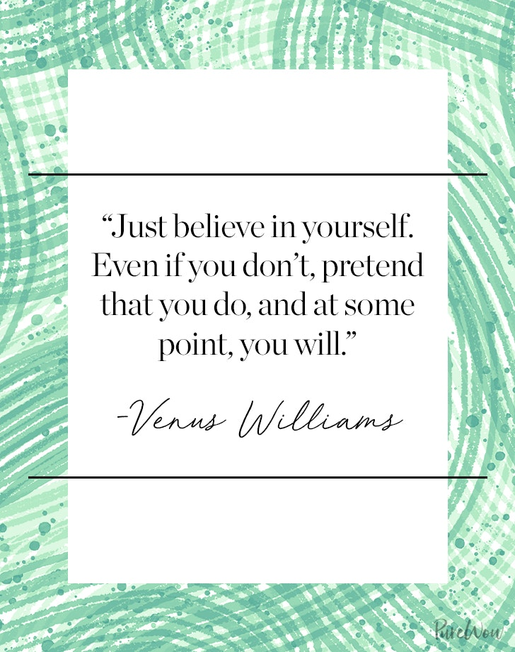 U201cJust Believe In Yourself. Even If You Donu0027t, Pretend That You Do, And At  Some Point, You Will.u201d U2013 Venus Williams. Quote 3. U201c