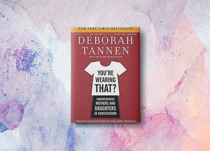 "deborah tannen understanding mom A lot of the tenor of the mother-daughter relationship over time has to do with the   the meaning they perceive is only half the story,"" says deborah tannen,  linguistics  understanding mothers and daughters in conversation."