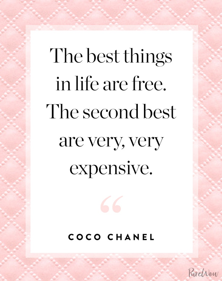 U201cThe Best Things In Life Are Free. The Second Best Are Very, Very  Expensive.u201d U2013 Coco Chanel