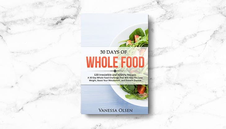 30 Days of Whole Food Vanessa Olsen
