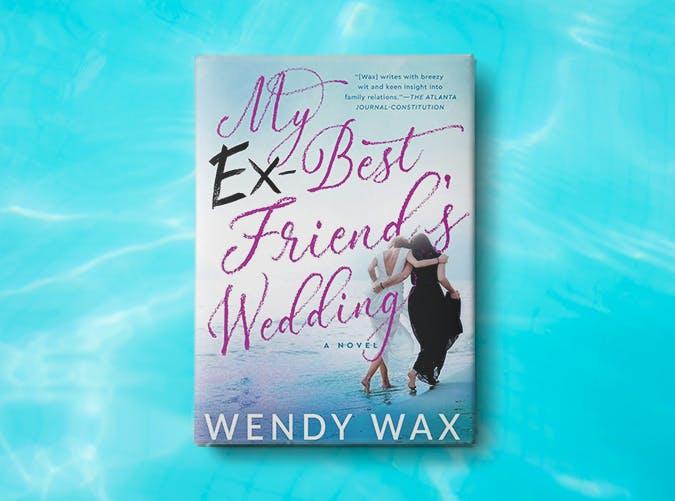 my ex best friends wedding wendy wax