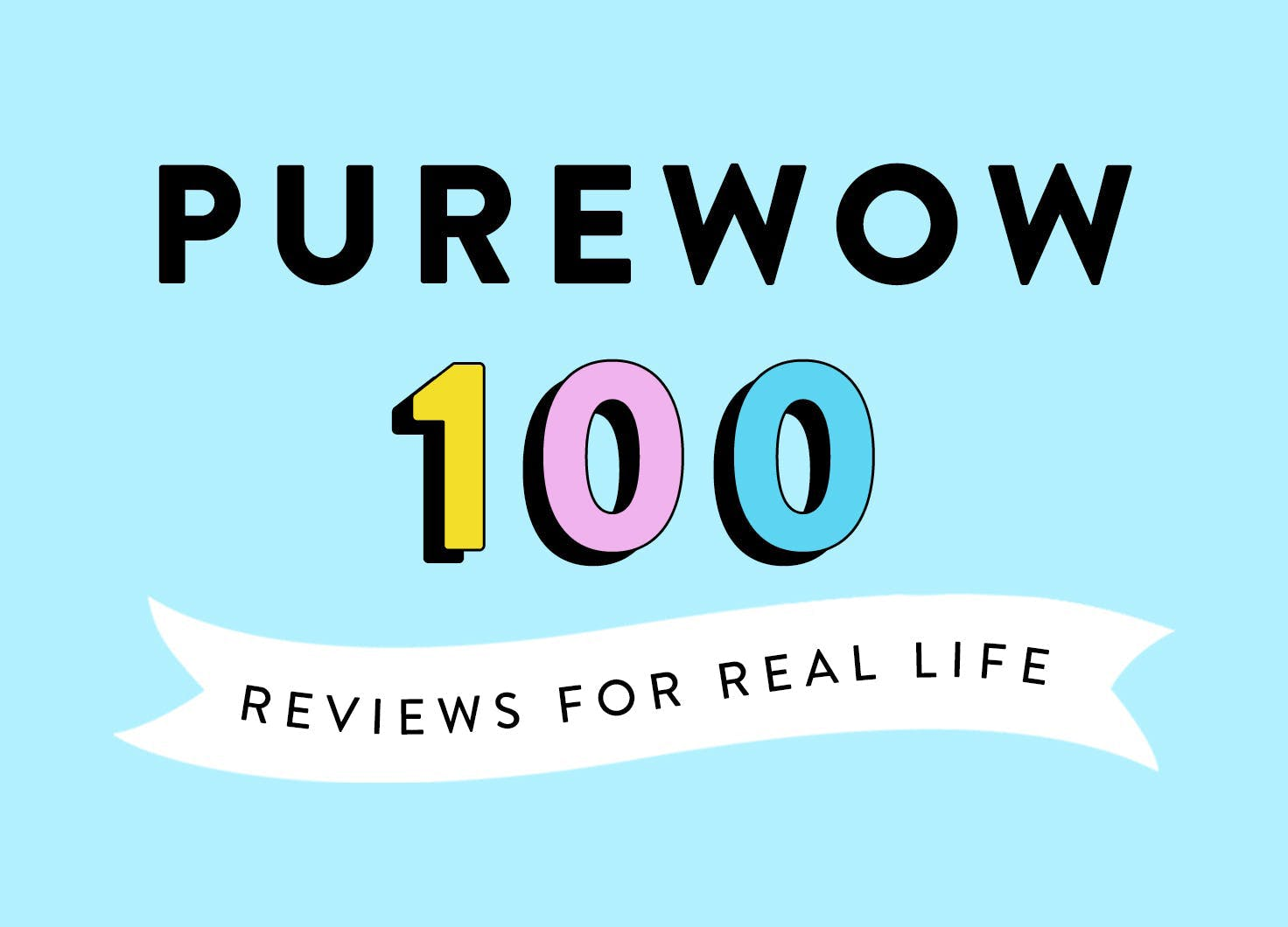 Introducing the PureWow100: A Whole New Approach to Reviews