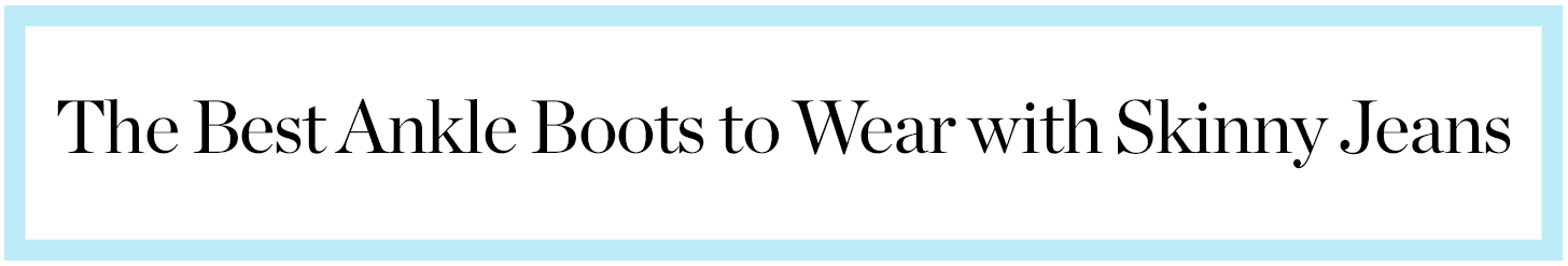 the best ankle boots to wear with skinny jeans