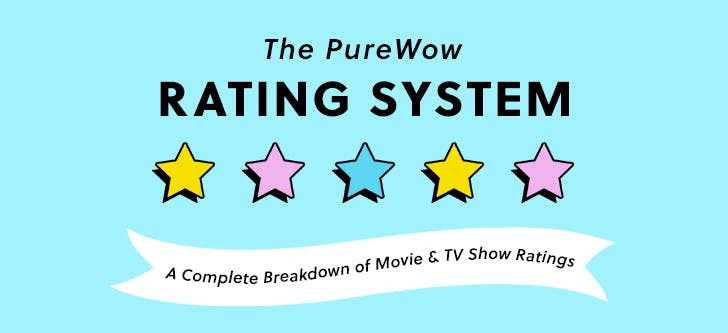 The PureWow Entertainment Rating System: Where We Help You Decide Whats Worth Watching